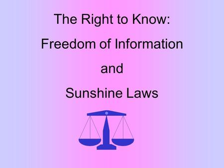 The Right to Know: Freedom of Information and Sunshine Laws.