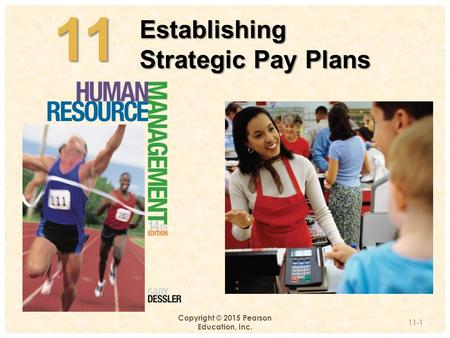 4-11 Copyright © 2015 Pearson Education, Inc. 11-1 Establishing Strategic Pay Plans.