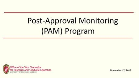 Post-Approval Monitoring (PAM) Program November 17, 2015.