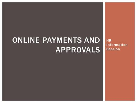 HR Information Session ONLINE PAYMENTS AND APPROVALS.