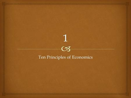 "Ten Principles of Economics. ... The word economy comes from a Greek word for ""one who manages a household."" Economy..."