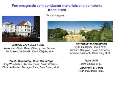 Ferromagnetic semiconductor materials and spintronic transistors Tomas Jungwirth University of Nottingham Bryan Gallagher, Tom Foxon, Richard Campion,