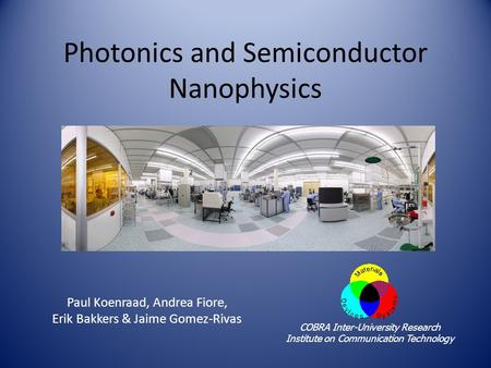 Photonics and Semiconductor Nanophysics Paul Koenraad, Andrea Fiore, Erik Bakkers & Jaime Gomez-Rivas COBRA Inter-University Research Institute on Communication.