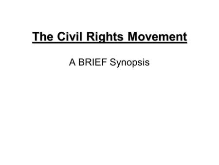 "The Civil Rights Movement A BRIEF Synopsis. Segregation ""Does segregation of children in public schools… deprive children of… equal opportunities? We."
