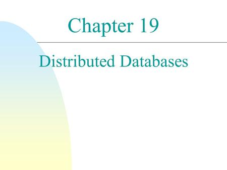 Chapter 19 Distributed Databases. 2 Distributed Database System n A distributed DBS consists of loosely coupled sites that share no physical component.