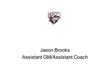 Jason Brooks Assistant GM/Assistant Coach. Teaching Effective Defensive Play Penalty Killing Skills for Defensemen.