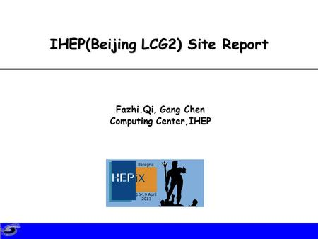 IHEP(Beijing LCG2) Site Report Fazhi.Qi, Gang Chen Computing Center,IHEP.