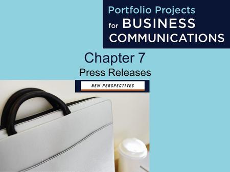 Chapter 7 Press Releases. Project 7 Objectives Identify the press release audience Select suitable subjects for press releases Organize content for a.