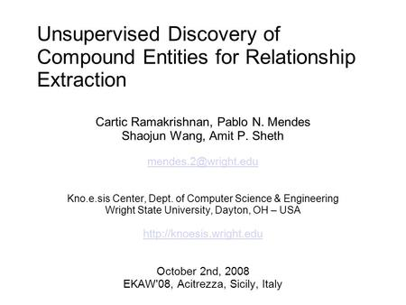 Unsupervised Discovery of Compound Entities for Relationship Extraction Cartic Ramakrishnan, Pablo N. Mendes Shaojun Wang, Amit P. Sheth