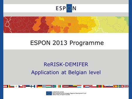 ReRISK-DEMIFER Application at Belgian level ESPON 2013 Programme.