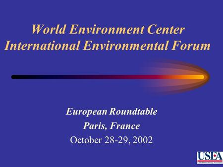 World Environment Center International Environmental Forum European Roundtable Paris, France October 28-29, 2002.