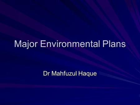 Major Environmental Plans Dr Mahfuzul Haque. Major Environmental Plans FFYP (1997-2002) PRSP I (2005) NSAPR II (2009-2011) NSAPR II-Revised (2009-2011)