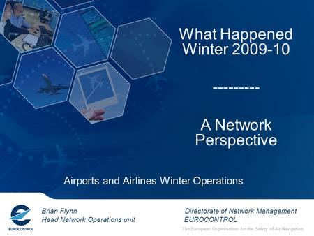 The European Organisation for the Safety of Air Navigation Brian Flynn Directorate of Network Management Head Network Operations unit EUROCONTROL What.