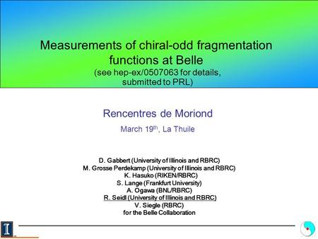 Measurements of chiral-odd fragmentation functions at Belle D. Gabbert (University of Illinois and RBRC) M. Grosse Perdekamp (University of Illinois and.