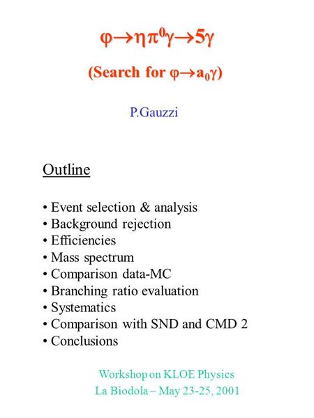  0  5  Outline Event selection & analysis Background rejection Efficiencies Mass spectrum Comparison data-MC Branching ratio evaluation Systematics.