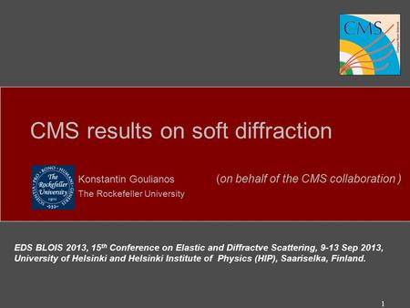 CMS results on soft diffraction Konstantin Goulianos (on behalf of the CMS collaboration ) The Rockefeller University EDS BLOIS 2013, 15 th Conference.