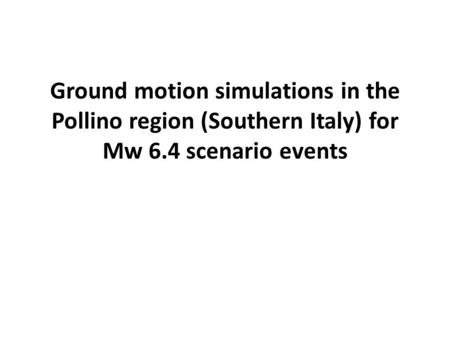 Ground motion simulations in the Pollino region (Southern Italy) for Mw 6.4 scenario events.