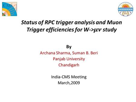 Status of RPC trigger analysis and Muon Trigger efficiencies for W-> μν study By Archana Sharma, Suman B. Beri Panjab University Chandigarh India-CMS Meeting.