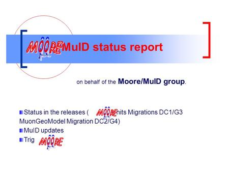 /MuID status report on behalf of the Moore/MuID group. Status in the releases ( Units Migrations DC1/G3 MuonGeoModel Migration DC2/G4) MuID updates Trig.