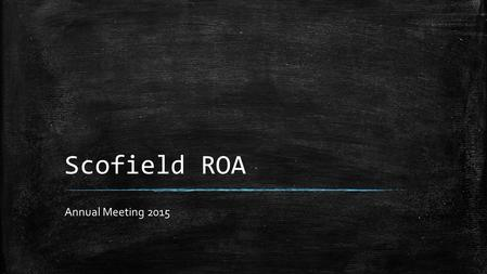 Scofield ROA Annual Meeting 2015. Agenda ▪ Call to Order ▪ Introductions ▪ Guest Speaker – Leslie Pool ▪ Proof of Notice ▪ Approval of Prior Minutes ▪