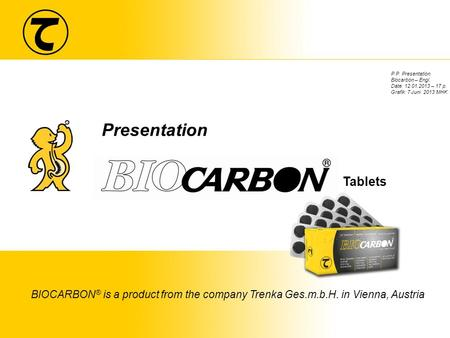 Tablets Presentation BIOCARBON ® is a product from the company Trenka Ges.m.b.H. in Vienna, Austria P.P. Presentation Biocarbon – Engl. Date: 12.01.2013.