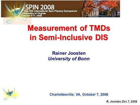 R. Joosten, Oct. 7, 2008 Measurement of TMDs in Semi-Inclusive DIS in Semi-Inclusive DIS Rainer Joosten University of Bonn Charlottesville, VA, October.