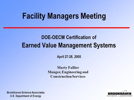 Brookhaven Science Associates U.S. Department of Energy Facility Managers Meeting DOE-OECM Certification of Earned Value Management Systems April 27-28,