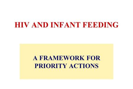 HIV AND INFANT FEEDING A FRAMEWORK FOR PRIORITY ACTIONS.