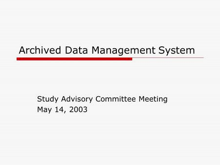 Archived Data Management System Study Advisory Committee Meeting May 14, 2003.