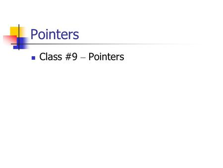 Pointers Class #9 – Pointers Pointers Pointers are among C++ ' s most powerful, yet most difficult concepts to master. We ' ve seen how we can use references.