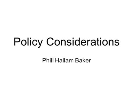 Policy Considerations Phill Hallam Baker. We have a choice.