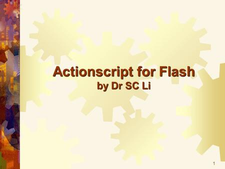 1 Actionscript for Flash by Dr SC Li. 2 Understanding more about instances Symbolsgraphics buttons Movie clips Instances (without names) No interaction.