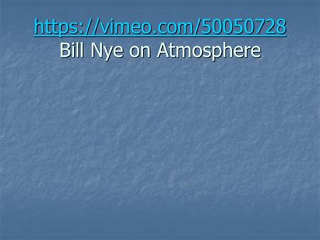 https://vimeo.com/50050728 https://vimeo.com/50050728 Bill Nye on Atmosphere https://vimeo.com/50050728.