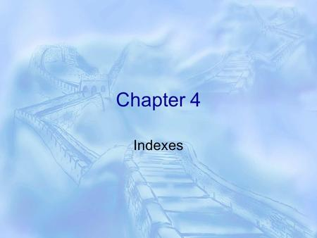 Chapter 4 Indexes. Index Architecture  By default data is inserted on a first-come, first-serve basis  Indexes bring order to this chaos  Once you.