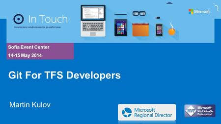 Sofia Event Center 14-15 May 2014 Martin Kulov Git For TFS Developers.