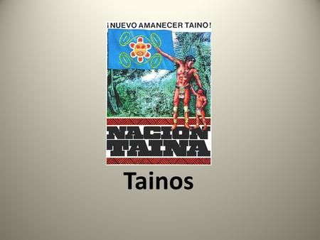 "Tainos. Before the Tainos : The Archaics ""Archaics"" were the first people in the Caribbean. They were hunter and gatherers who used stone tools. They."