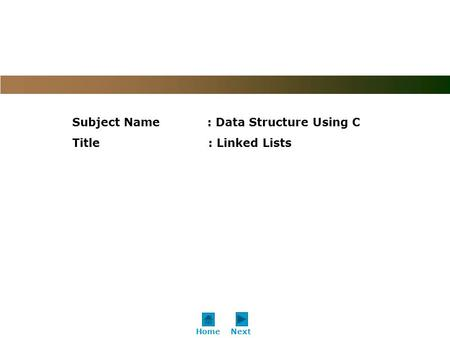 Subject Name : Data Structure Using C Title : Linked Lists