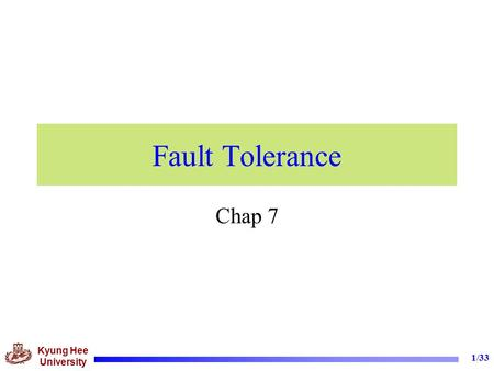 Kyung Hee University 1/33 Fault Tolerance Chap 7.