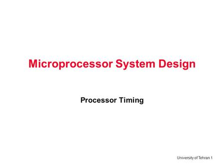 University of Tehran 1 Microprocessor System Design Processor Timing.