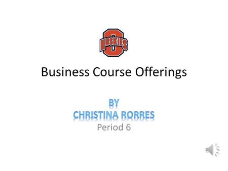 Business Course Offerings Period 6 Consumer Education Economics Savings Credit Taxes Transportation Insurance Housing Budgeting.