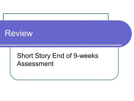 Review Short Story End of 9-weeks Assessment. Vocabulary Climax Rising Action Falling Action Exposition Resolution Look at the vocabulary for each of.