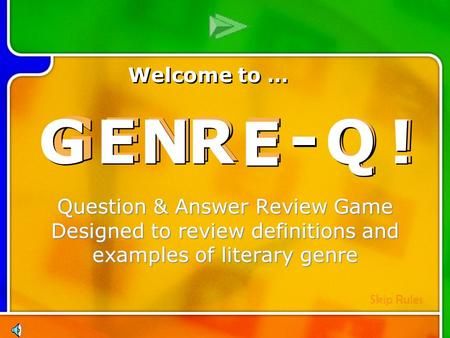 G G E E N N R R E E - - Q Q ! ! Multi- Q Introd uction Question & Answer Review Game Designed to review definitions and examples of literary genre G G.