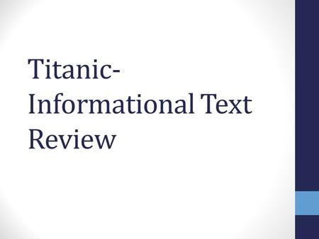 Titanic- Informational Text Review. KWL - Fill in the LEARNED with information you learned yesterday What you KNOW: what you WANT to know: what you've.