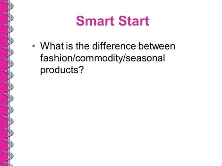 Smart Start What is the difference between fashion/commodity/seasonal products?
