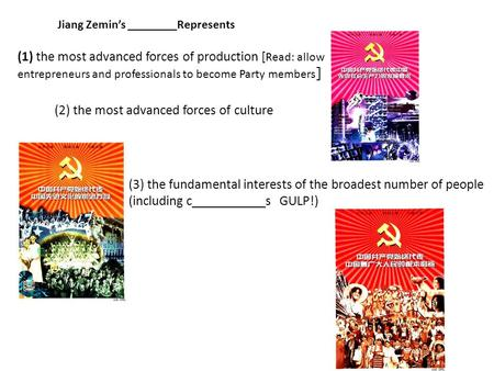 Jiang Zemin's ________Represents (1) the most advanced forces of production [ Read: allow entrepreneurs and professionals to become Party members ] (2)