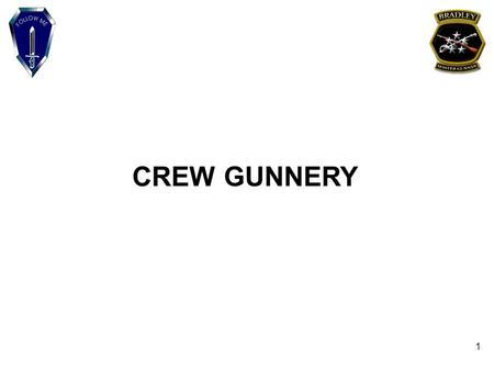1 CREW GUNNERY. 2 TERMINAL OBJECTIVE ACTION: Define the guidelines, allowable variations,and prerequisites for crew device and crew live fire gunnery.