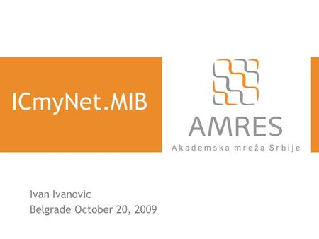 ICmyNet.MIB Ivan Ivanovic Belgrade October 20, 2009.