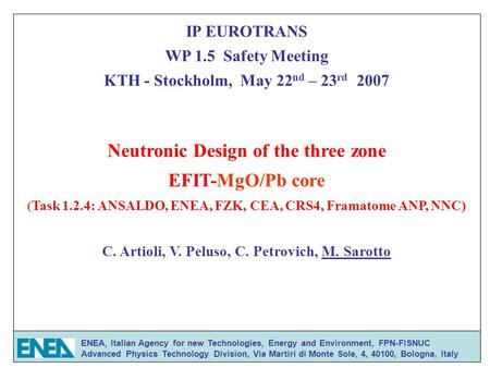 IP EUROTRANS WP 1.5 Safety Meeting KTH - Stockholm, May 22 nd – 23 rd 2007 Neutronic Design of the three zone EFIT-MgO/Pb core (Task 1.2.4: ANSALDO, ENEA,