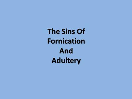 The Sins Of Fornication And Adultery. Recent Sunday Sermons: Authority and Morality The Sanctity of Marriage Marriage, Divorce, and Remarriage.