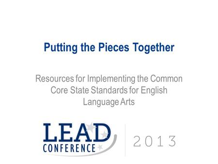 Putting the Pieces Together Resources for Implementing the Common Core State Standards for English Language Arts.